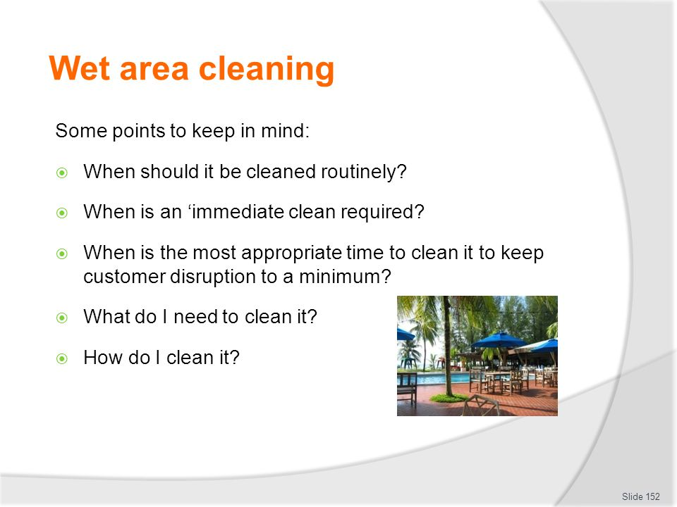 Wet area cleaning Some points to keep in mind: