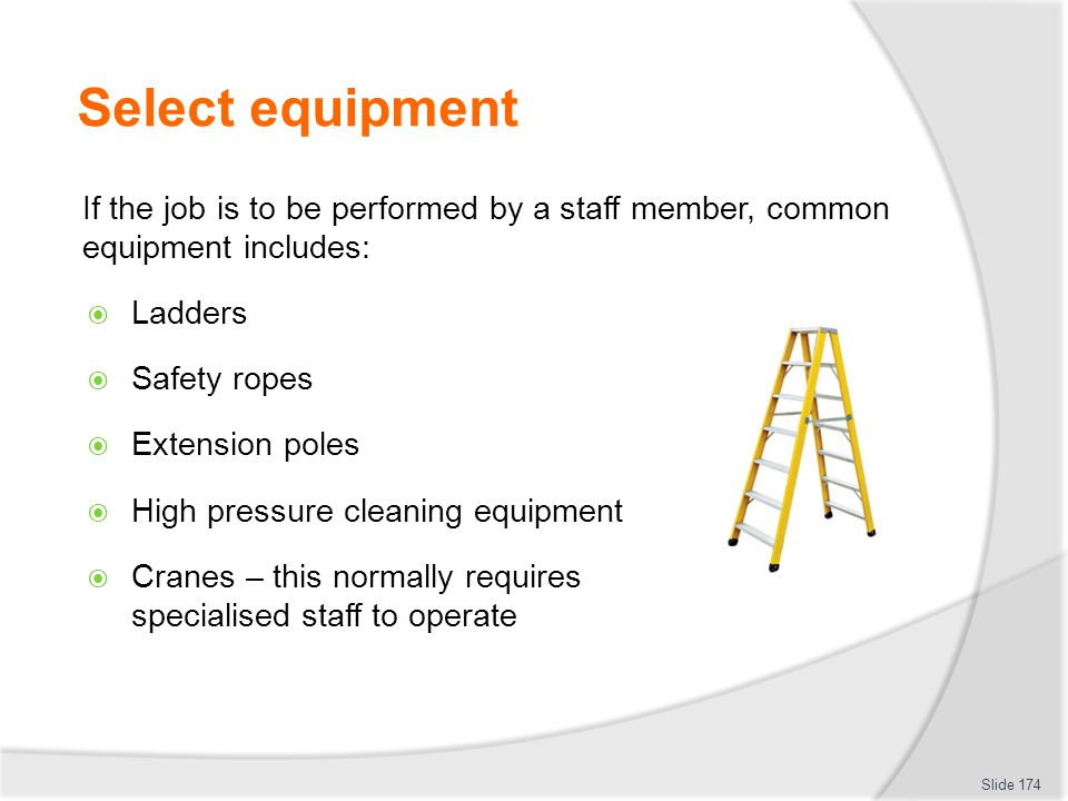 Select equipment If the job is to be performed by a staff member, common equipment includes: Ladders.