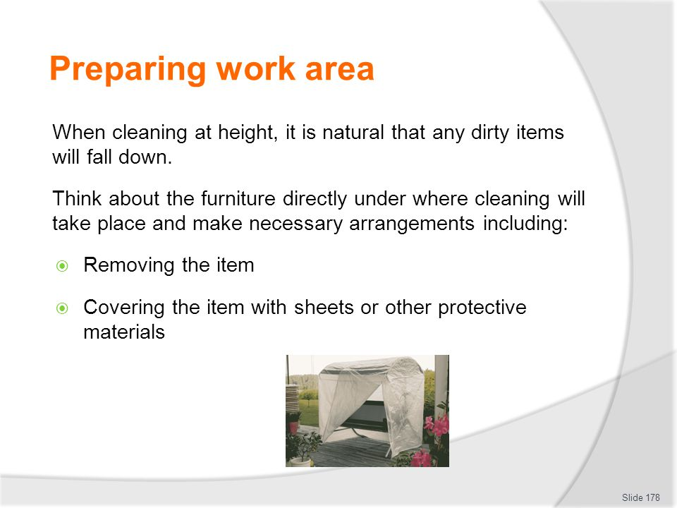 Preparing work area When cleaning at height, it is natural that any dirty items will fall down.