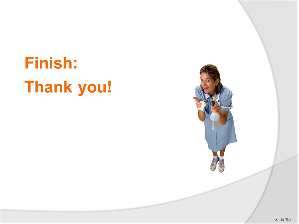 Finish: Thank you! This is the conclusion of the subject.