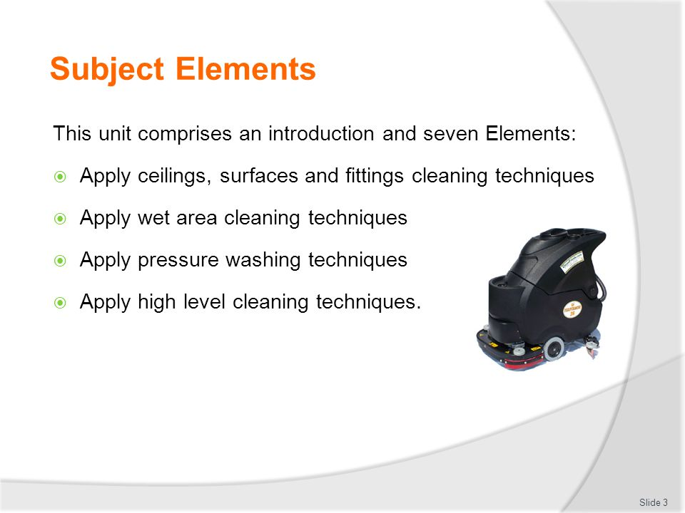 Subject Elements This unit comprises an introduction and seven Elements: Apply ceilings, surfaces and fittings cleaning techniques.