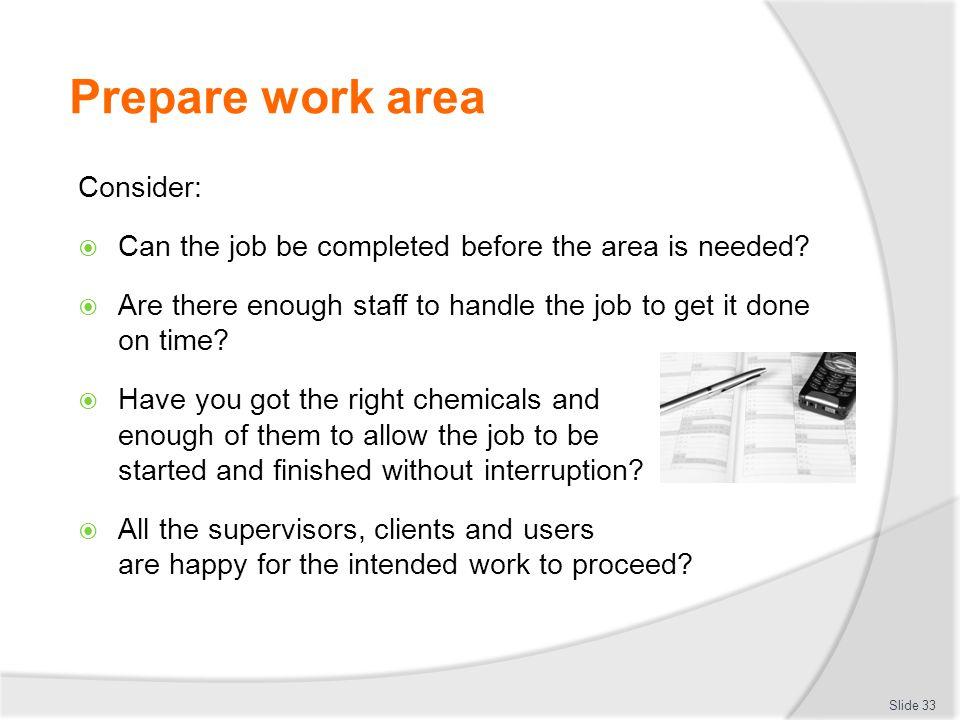 Prepare work area Consider: