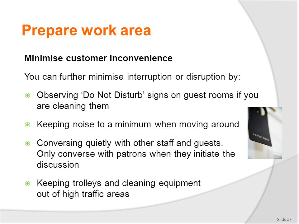 Prepare work area Minimise customer inconvenience