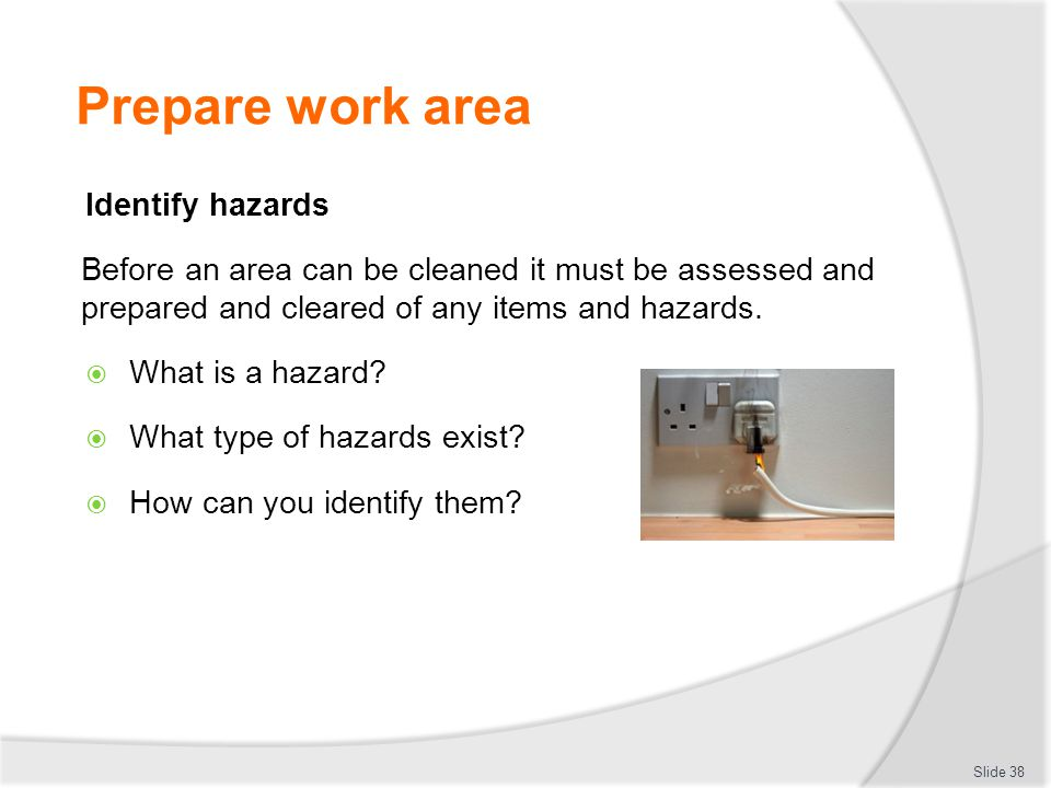 Prepare work area Identify hazards