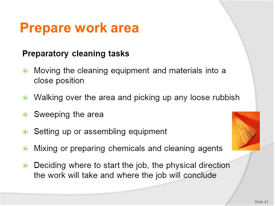 Prepare work area Preparatory cleaning tasks