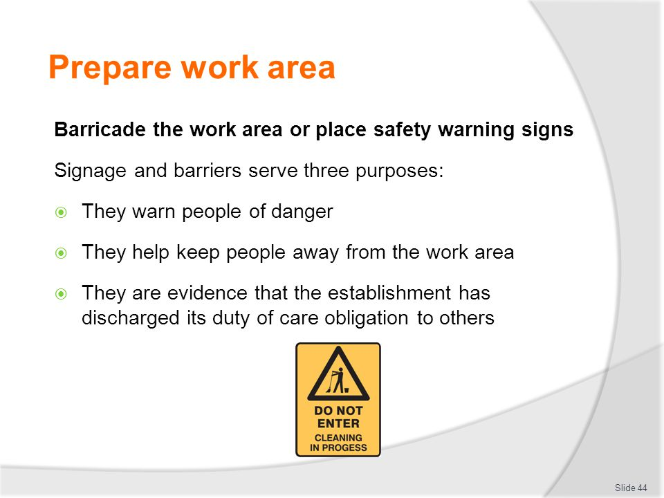 Prepare work area Barricade the work area or place safety warning signs. Signage and barriers serve three purposes: