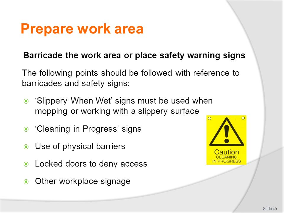 Prepare work area Barricade the work area or place safety warning signs.