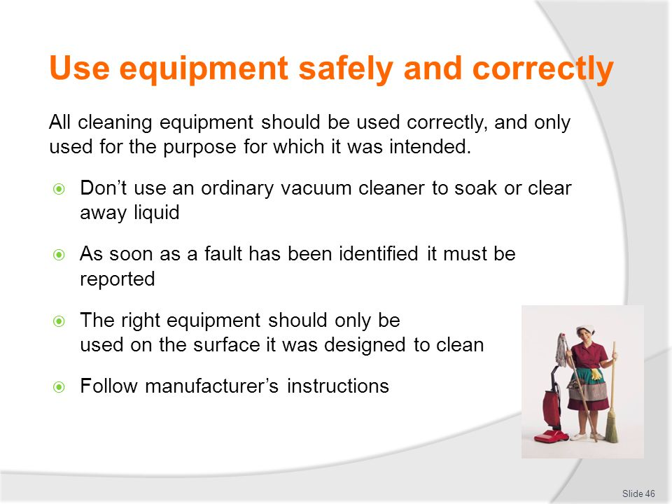 Use equipment safely and correctly