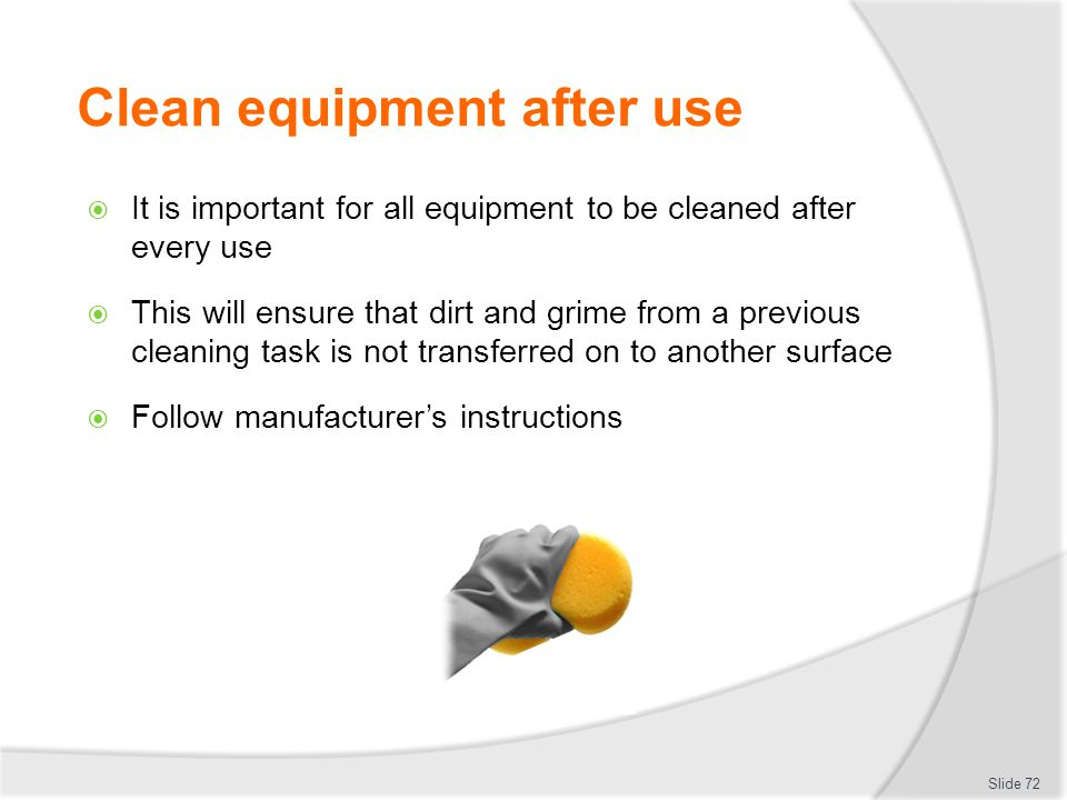 Clean equipment after use