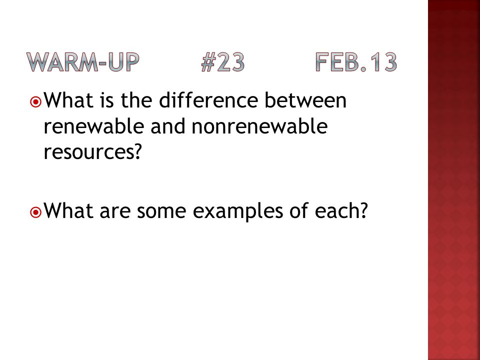 Warm-up #23 Feb.13 What is the difference between renewable and nonrenewable resources.
