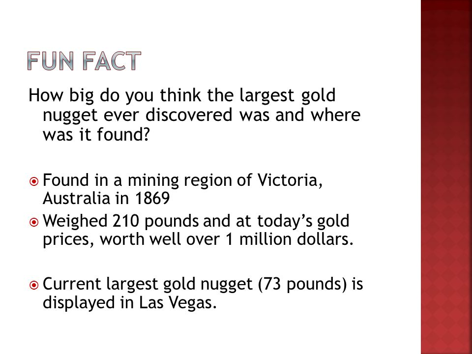 Fun Fact How big do you think the largest gold nugget ever discovered was and where was it found