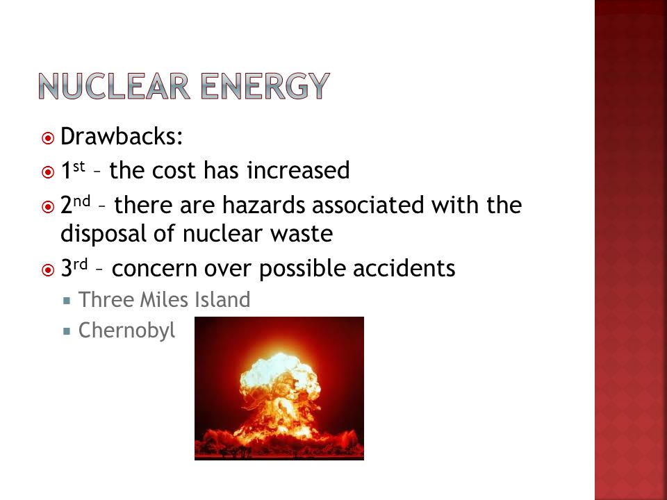 Nuclear energy Drawbacks: 1st – the cost has increased