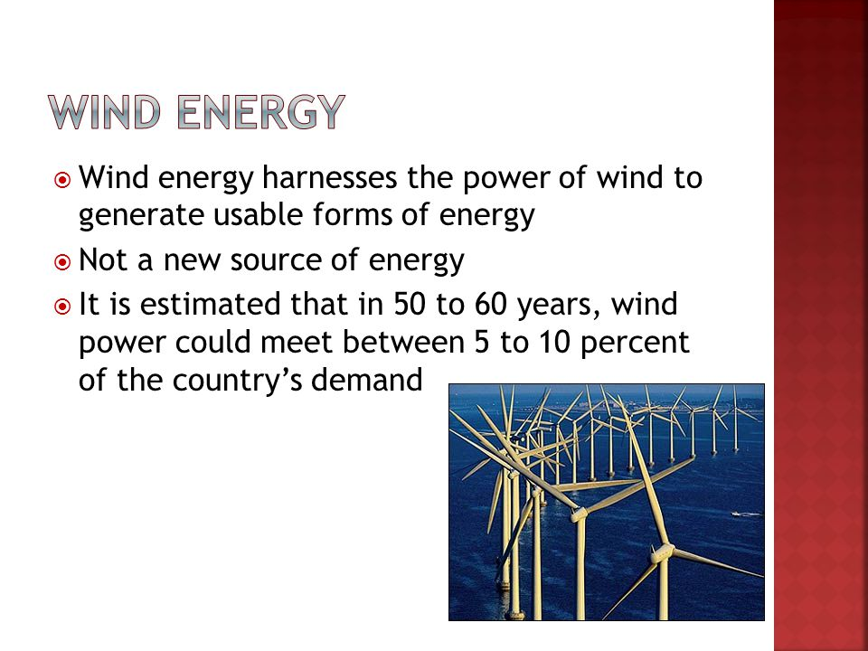 Wind energy Wind energy harnesses the power of wind to generate usable forms of energy. Not a new source of energy.