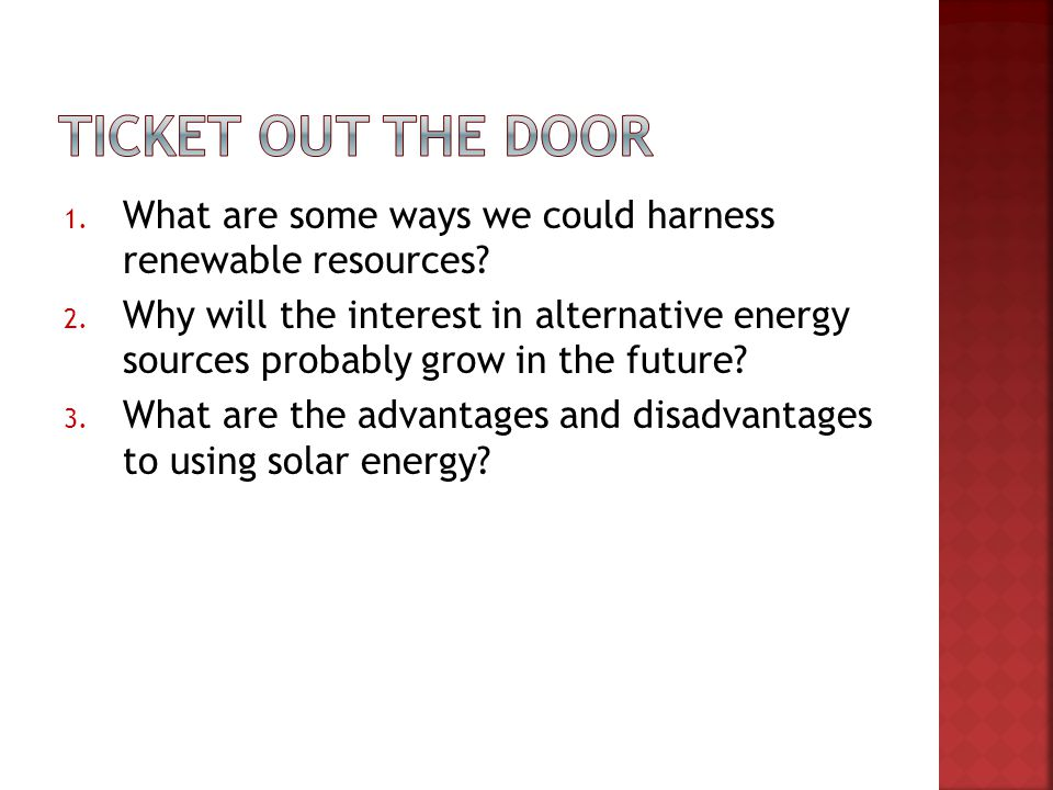 Ticket out the door What are some ways we could harness renewable resources