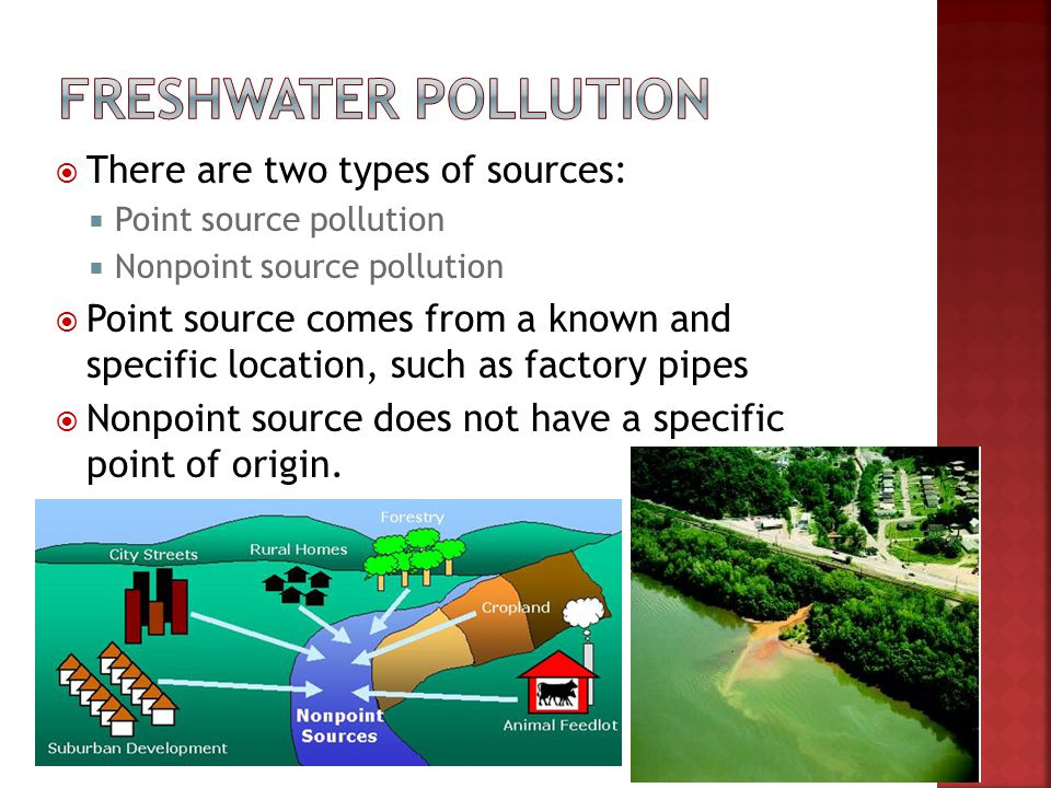 Freshwater pollution There are two types of sources: