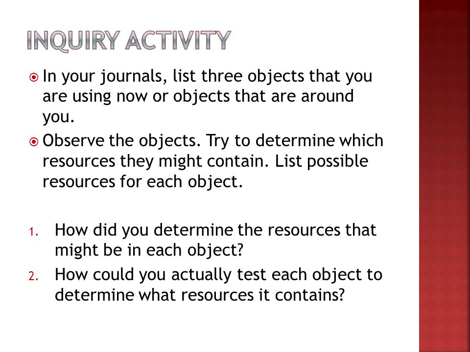 Inquiry Activity In your journals, list three objects that you are using now or objects that are around you.