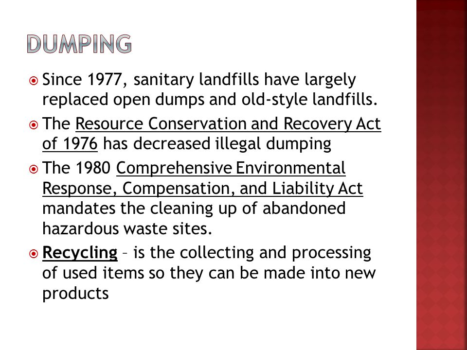 Dumping Since 1977, sanitary landfills have largely replaced open dumps and old-style landfills.