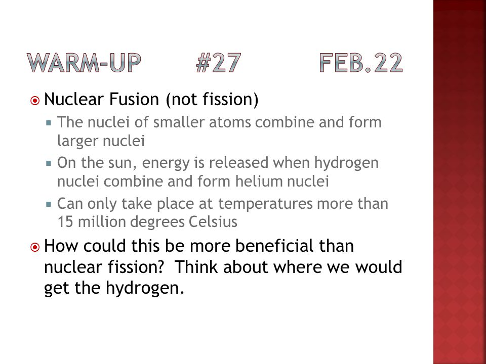Warm-up #27 Feb.22 Nuclear Fusion (not fission)