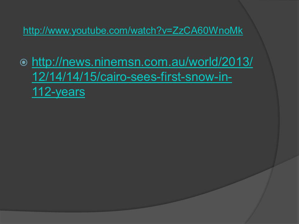 http://www.youtube.com/watch v=ZzCA60WnoMk http://news.ninemsn.com.au/world/2013/12/14/14/15/cairo-sees-first-snow-in-112-years.