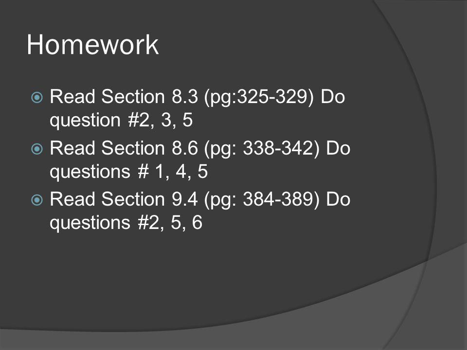 Homework Read Section 8.3 (pg: ) Do question #2, 3, 5