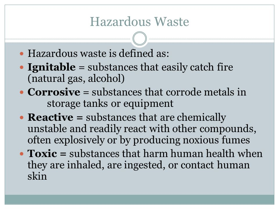 Hazardous Waste Hazardous waste is defined as: