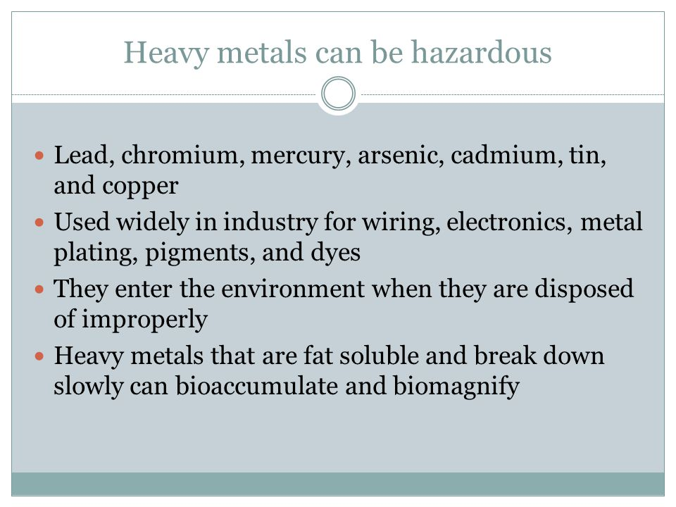 Heavy metals can be hazardous