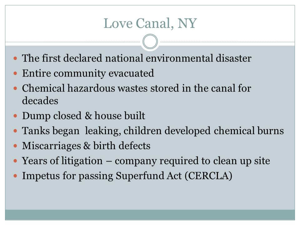 Love Canal, NY The first declared national environmental disaster