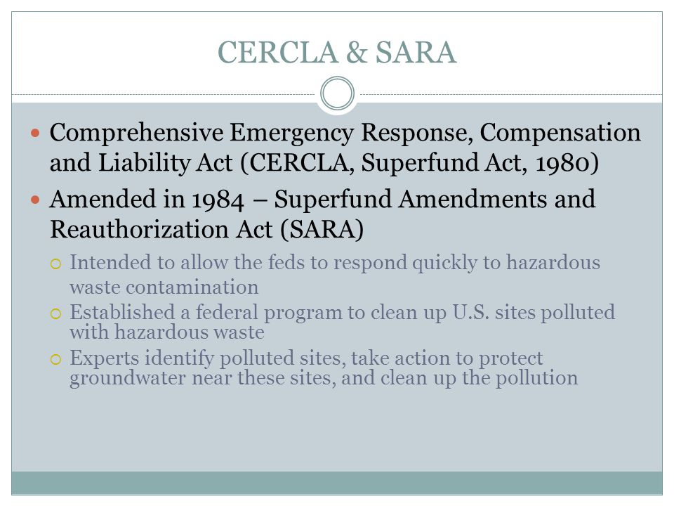 CERCLA & SARA Comprehensive Emergency Response, Compensation and Liability Act (CERCLA, Superfund Act, 1980)