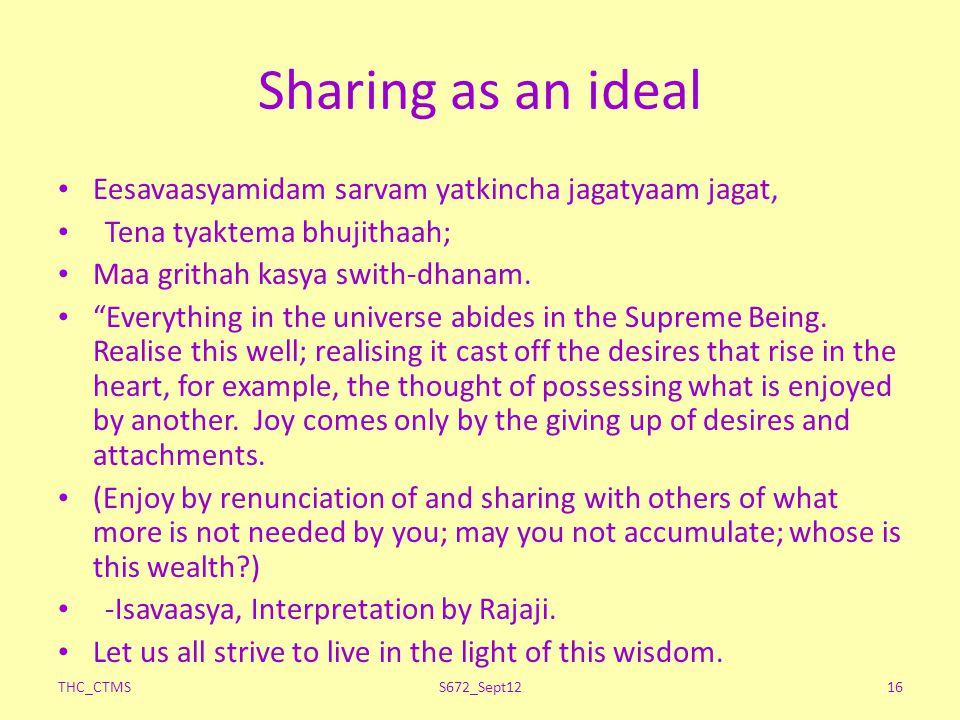 Sharing as an ideal Eesavaasyamidam sarvam yatkincha jagatyaam jagat,