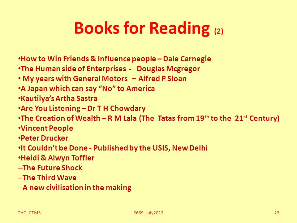Books for Reading (2) How to Win Friends & Influence people – Dale Carnegie. The Human side of Enterprises - Douglas Mcgregor.