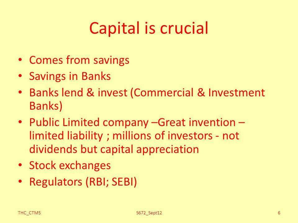 Capital is crucial Comes from savings Savings in Banks