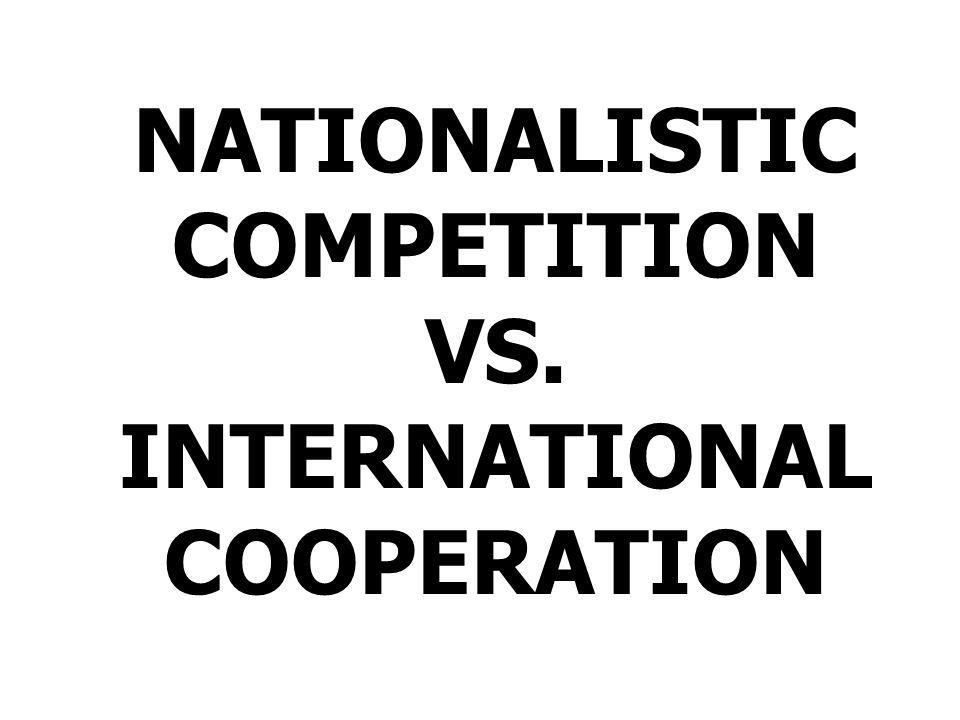 NATIONALISTIC COMPETITION VS. INTERNATIONAL COOPERATION