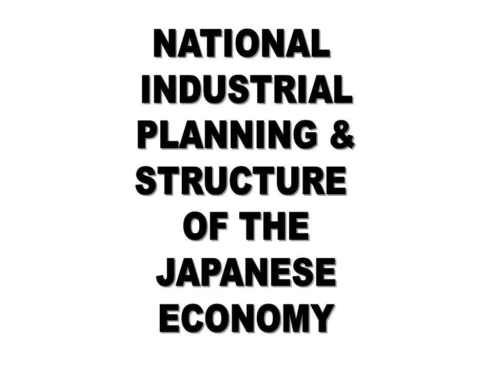 NATIONAL INDUSTRIAL PLANNING & STRUCTURE OF THE JAPANESE ECONOMY