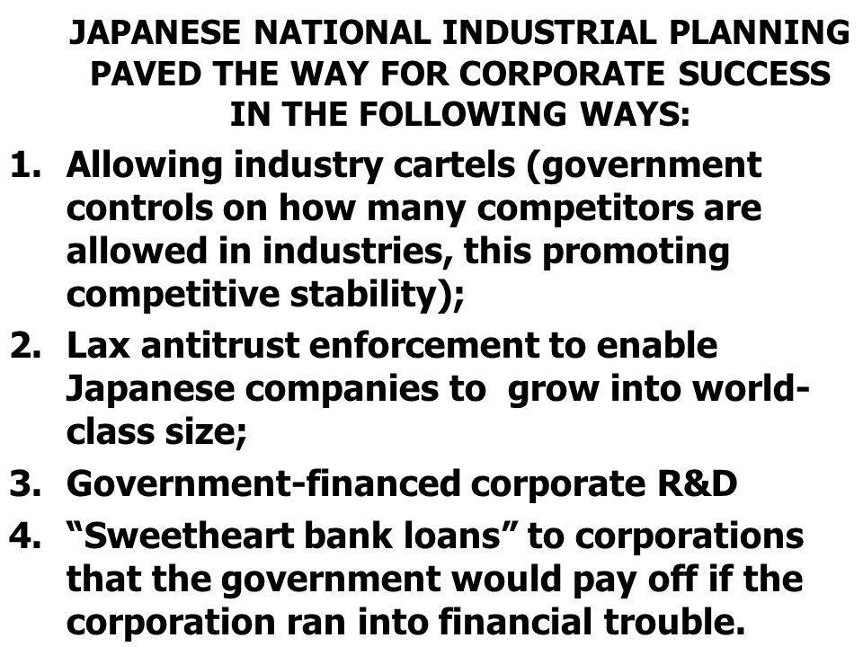 JAPANESE NATIONAL INDUSTRIAL PLANNING PAVED THE WAY FOR CORPORATE SUCCESS IN THE FOLLOWING WAYS: