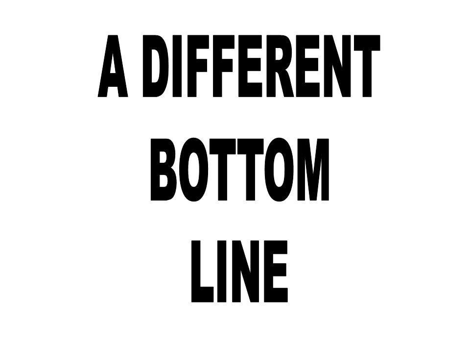 A DIFFERENT BOTTOM LINE