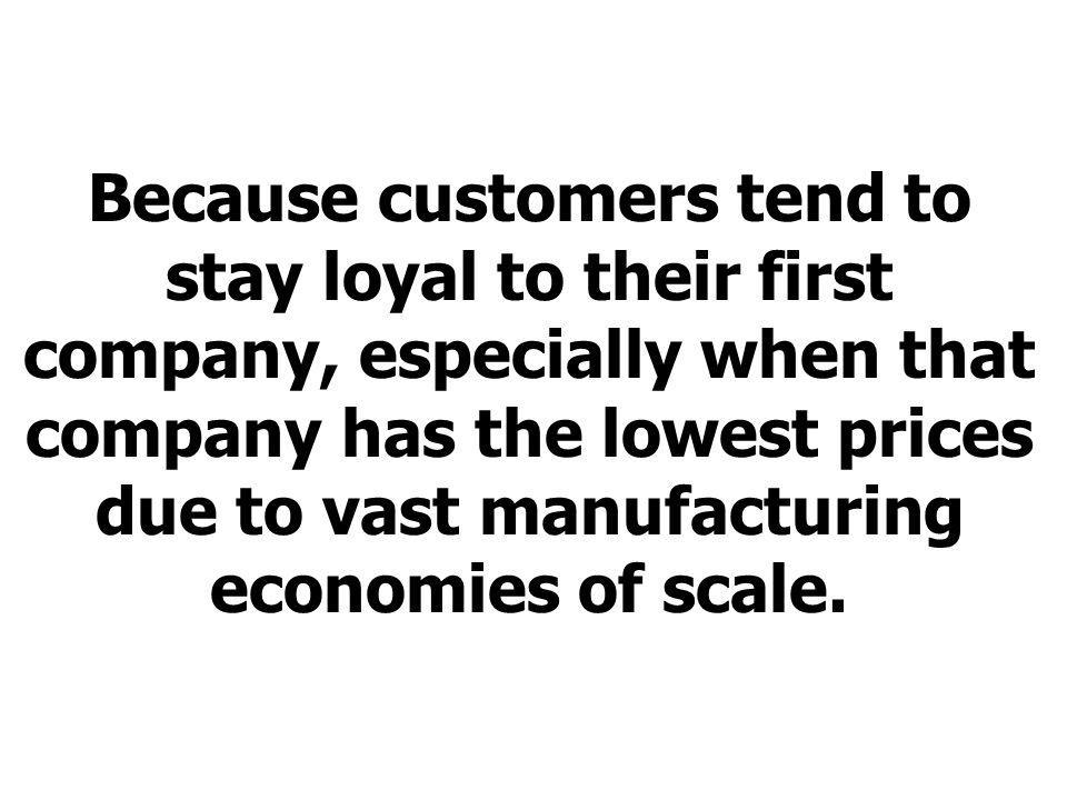 Because customers tend to stay loyal to their first