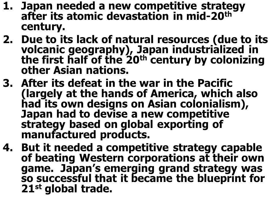 Japan needed a new competitive strategy after its atomic devastation in mid-20th century.