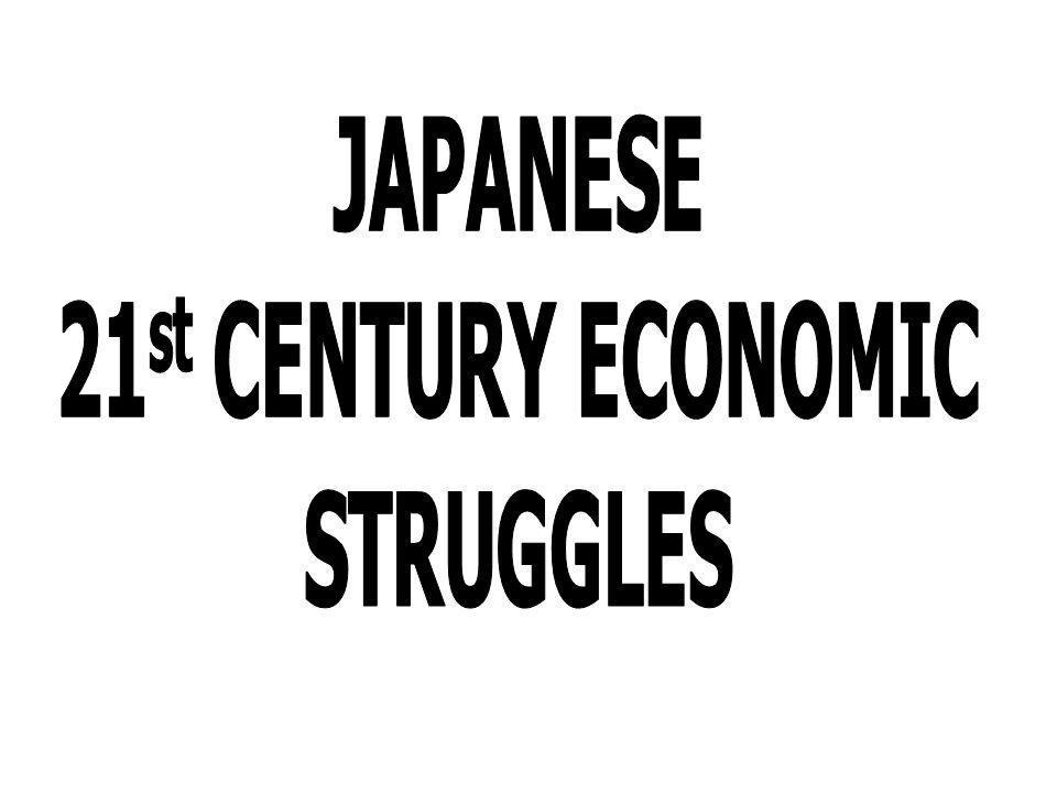JAPANESE 21st CENTURY ECONOMIC STRUGGLES