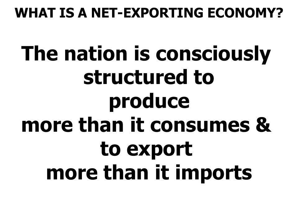 WHAT IS A NET-EXPORTING ECONOMY The nation is consciously