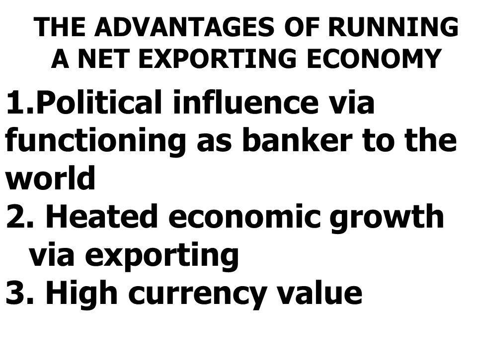 THE ADVANTAGES OF RUNNING A NET EXPORTING ECONOMY