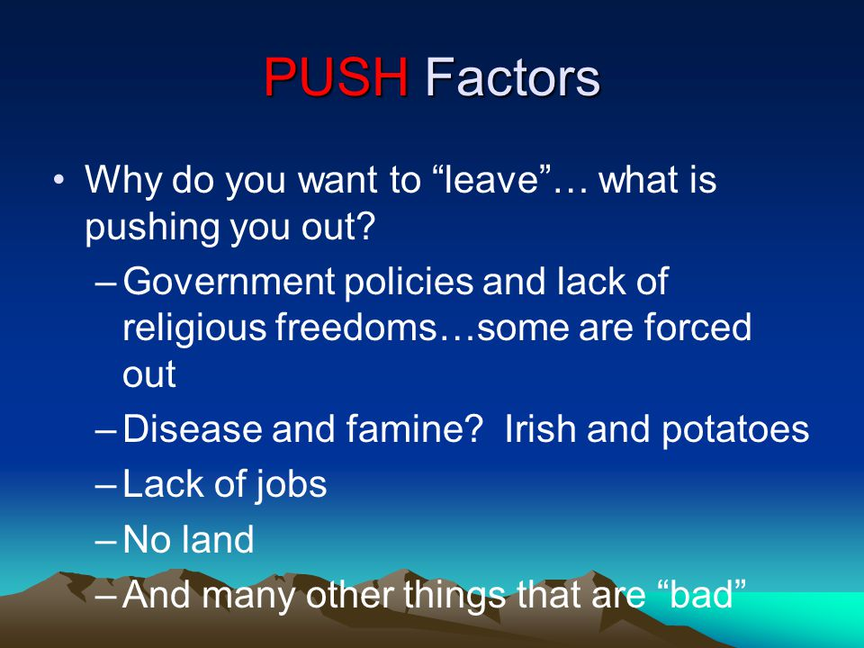 PUSH Factors Why do you want to leave … what is pushing you out