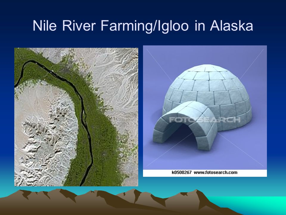 Nile River Farming/Igloo in Alaska