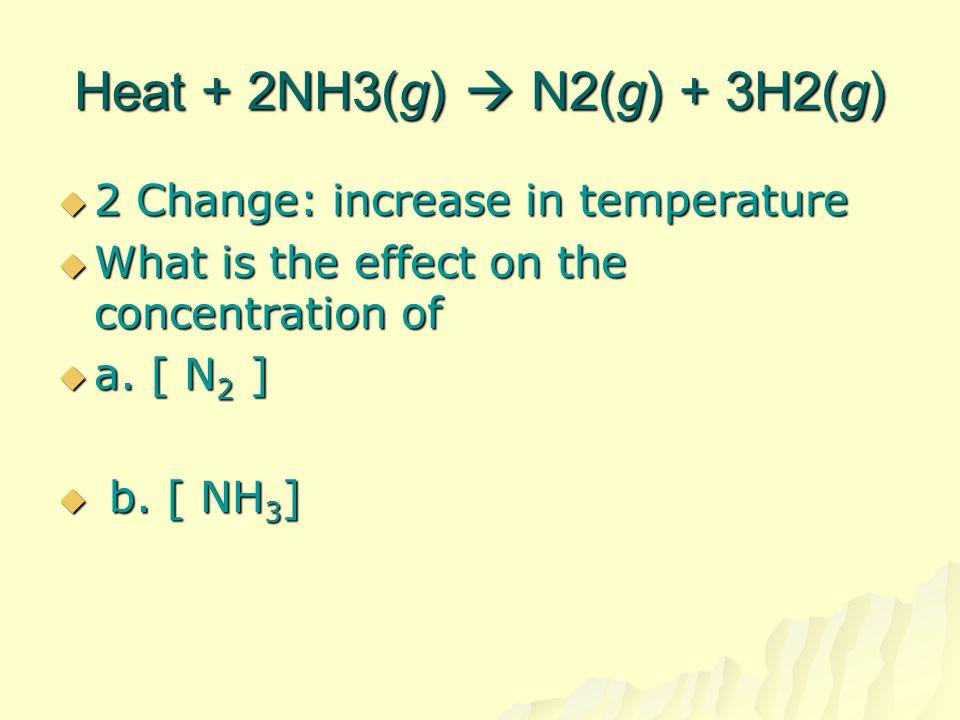 Heat + 2NH3(g)  N2(g) + 3H2(g)