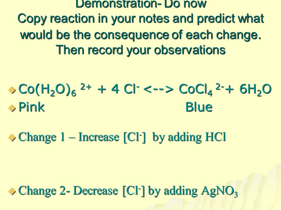 Demonstration- Do now Copy reaction in your notes and predict what would be the consequence of each change. Then record your observations