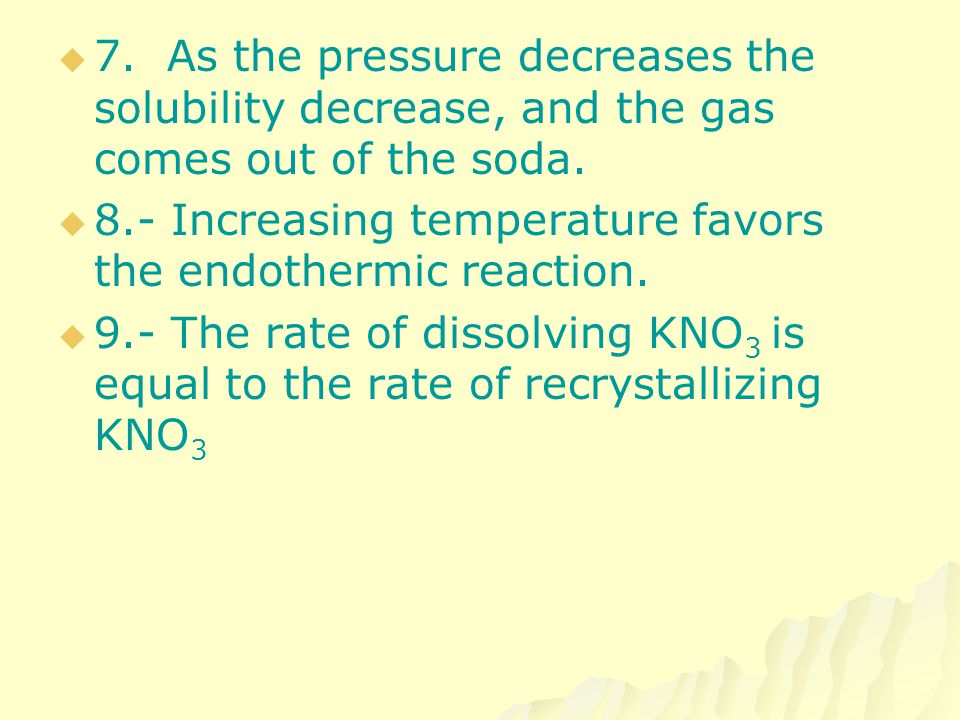7. As the pressure decreases the solubility decrease, and the gas comes out of the soda.