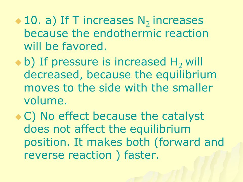 10. a) If T increases N2 increases because the endothermic reaction will be favored.