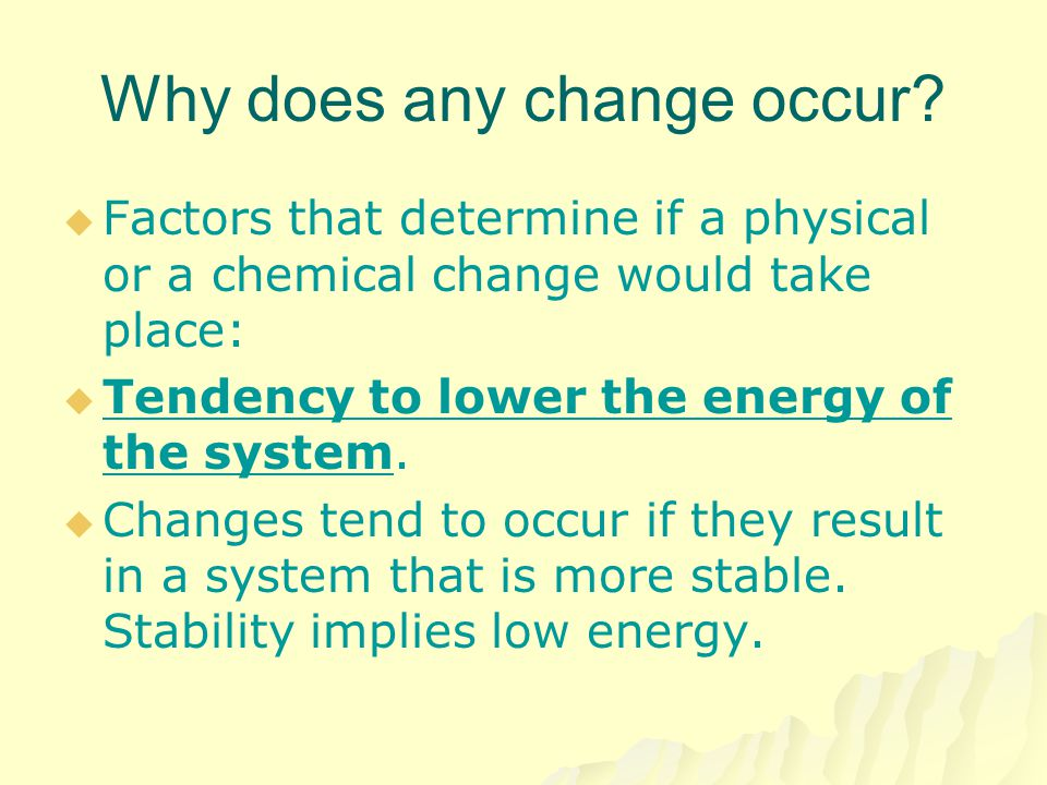 Why does any change occur