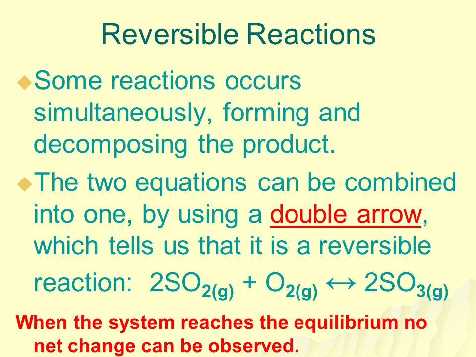 When the system reaches the equilibrium no net change can be observed.