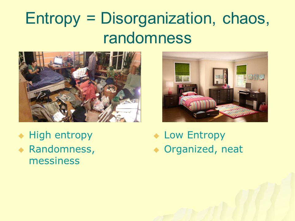 Entropy = Disorganization, chaos, randomness