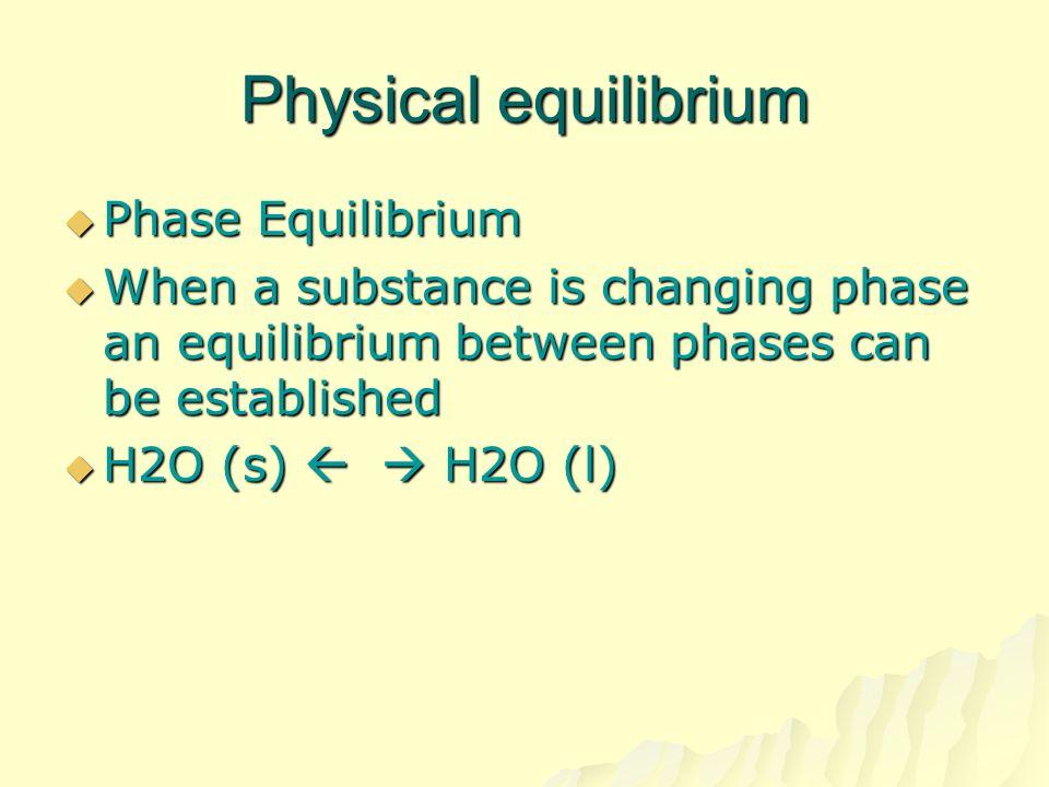 Physical equilibrium Phase Equilibrium